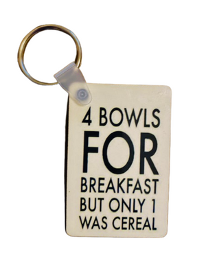 Keychain ~ 4 Bowls For Breakfast Only 1 Was Cereal 420 Inspired