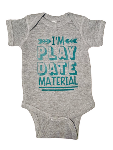 Baby Gear ~ I'm Play Date Material Baby Tee