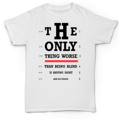 Motivational Tee ~ The Only Thing Worse Than Being Blind Is Having No Vision