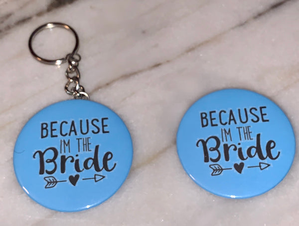 Buttons & Keychains ~ Because I'm The Bride