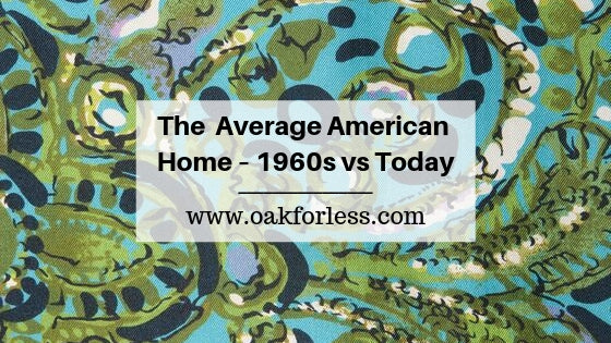 THE AVERAGE AMERICAN HOME – 1960s VS TODAY