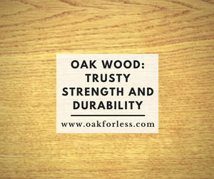 Oak Wood: Trusty Strength and Durability