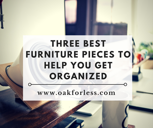 Three Best Furniture Pieces To Help You Get Organized