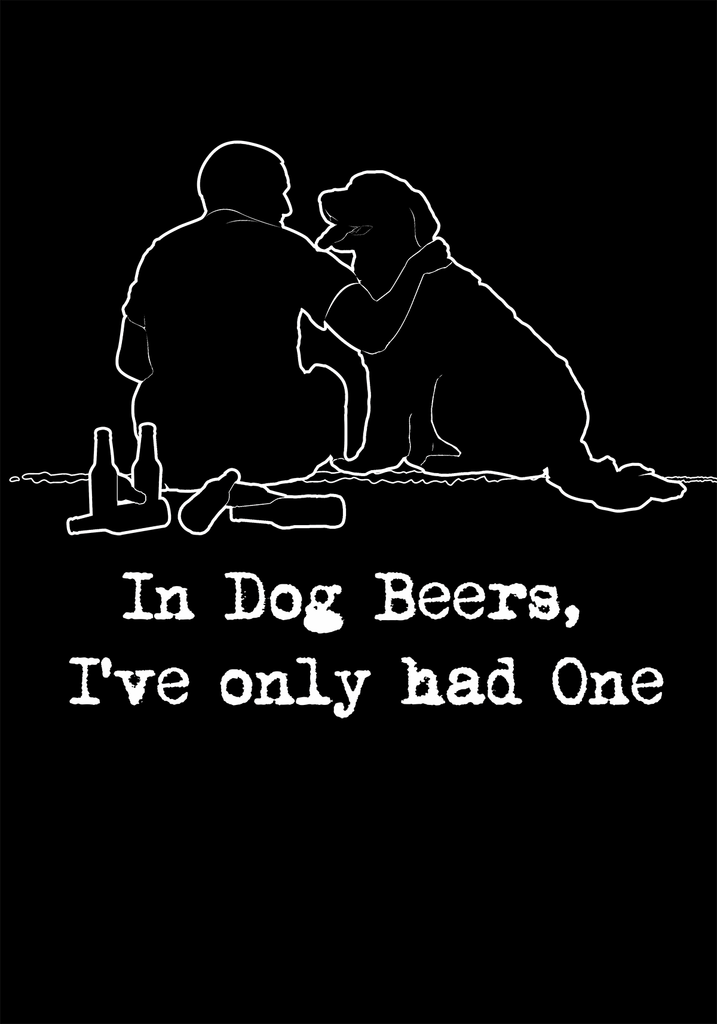 In Dog Beers I've Only Had One Long Sleeve Shirt