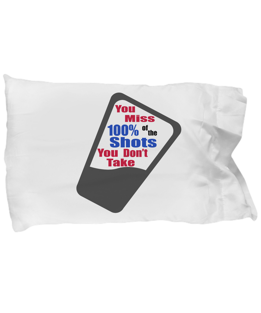 You Miss 100% of Shots You Don't Take - Pillowcase