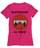 Bartending in 2020 - Do Not Enter - Womens Tee