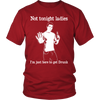 Not Tonight Ladies - Tshirt