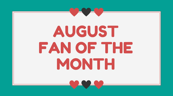 August Fan Of The Month