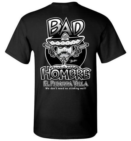 Bad Tuna T-shirt Co. BAD HOMBRE EL PIRANHA VILLA T-SHIRT badtuna
