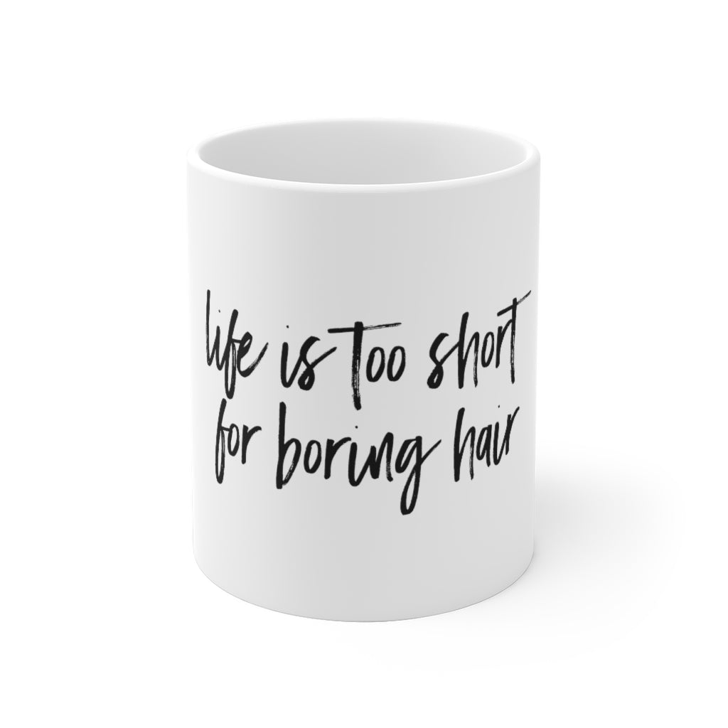 Life Is Too Short For Boring Hair Ceramic Mug