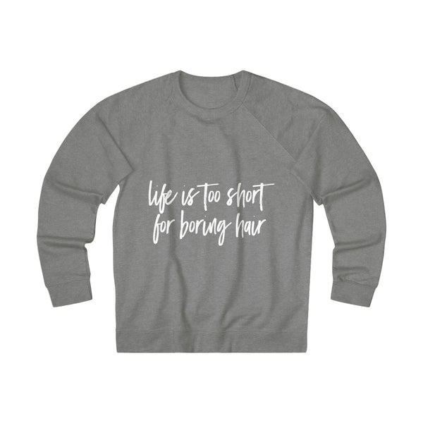 Life Is Too Short For Boring Hair French Terry Crew Sweater