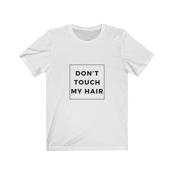 Don't Touch My Hair Short Sleeve Tee