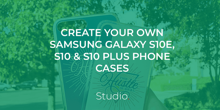 Design your own phone case for the Samsung Galaxy S10, S10e and S10 Plus