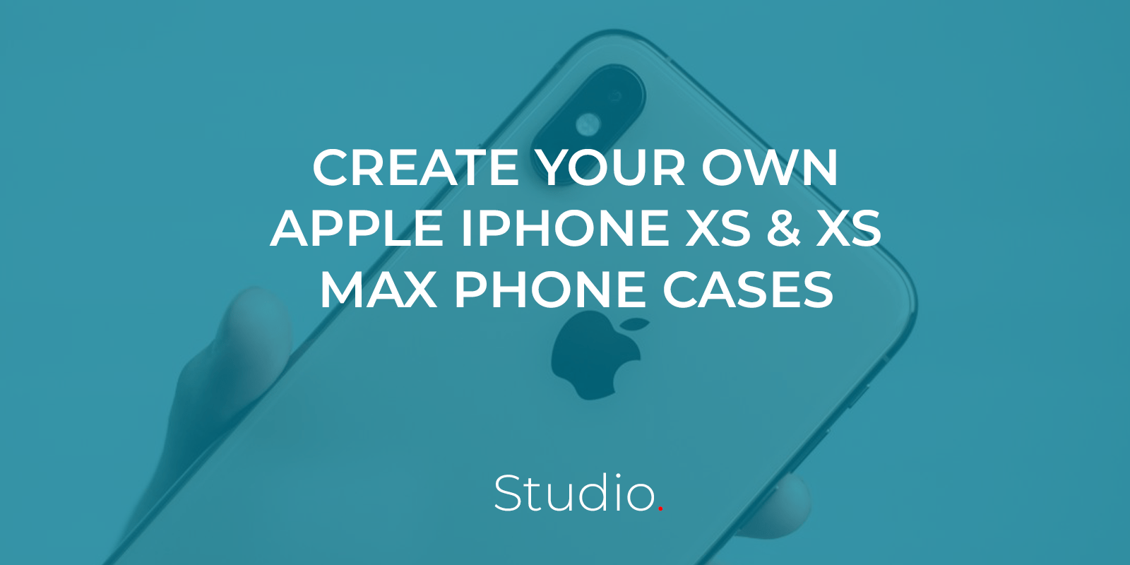 Create a custom phone case for your iPhone XS or iPhone XS Max
