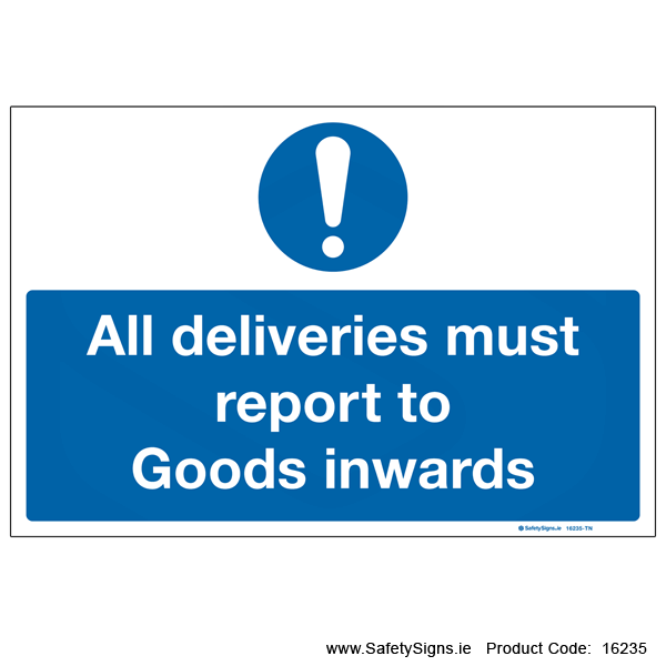 All deliveries must Report to Goods Inwards - 16235