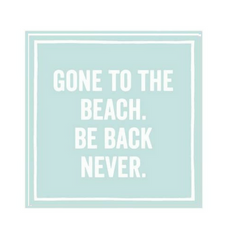 gone to beach be back never napkin