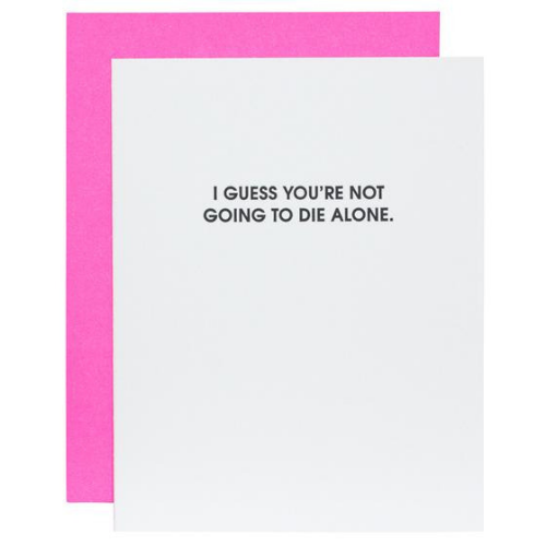"""I Guess You're Not Going to Die Alone"" Card"
