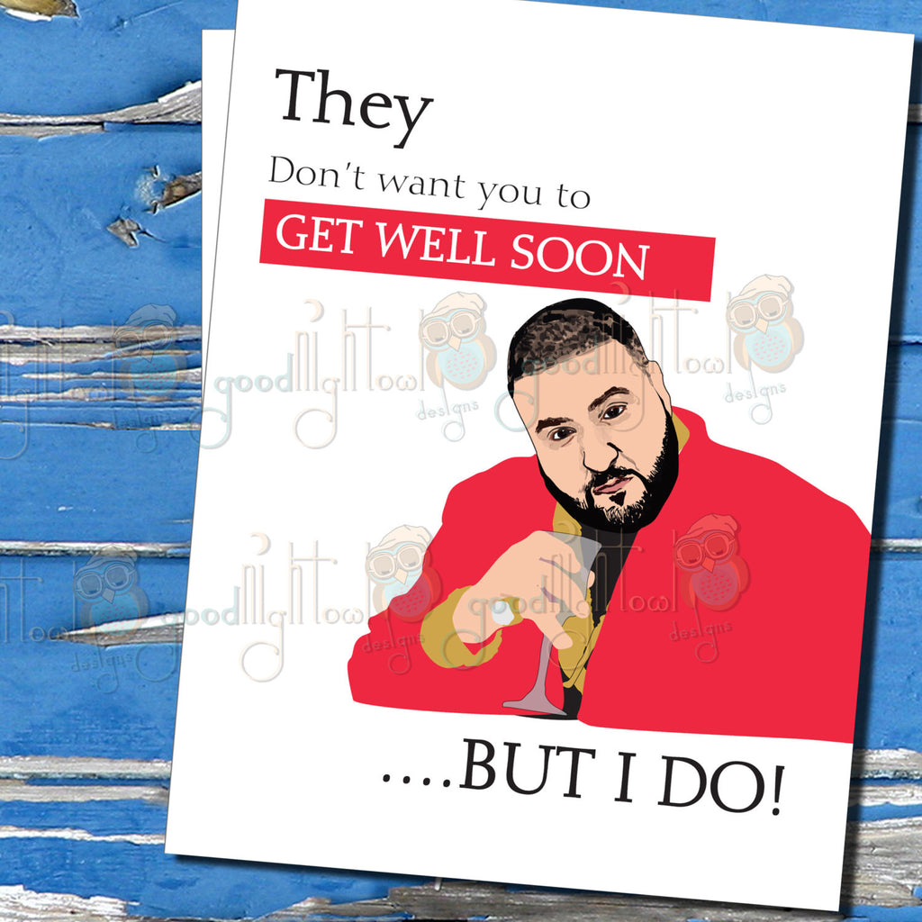 Funny Get Well Card Dj Khaled They Dont Want You To Get Well Soon