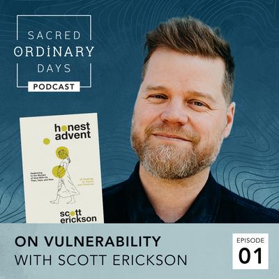 Episode 01 | On Vulnerability: Prayer, Art, and Parenthood with Scott Erickson