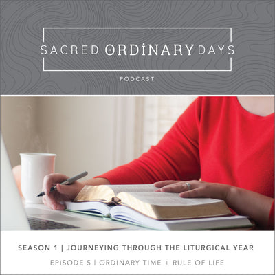 S1 | E5: Ordinary Time + Rule of Life