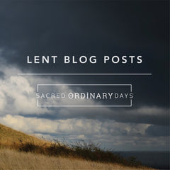 Lent Blog Posts by Sacred Ordinary Days