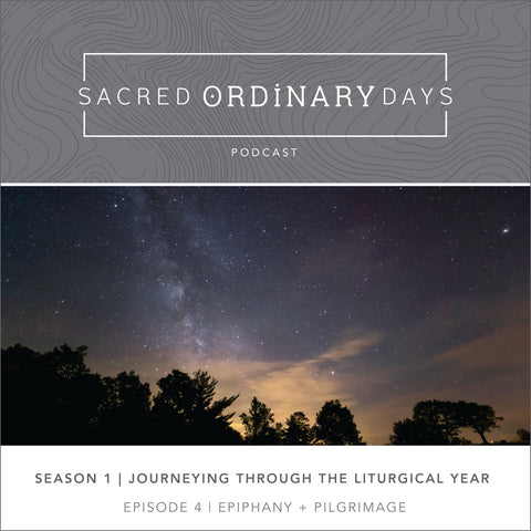 Sacred Ordinary Days Podcast Season 1 | Episode 4