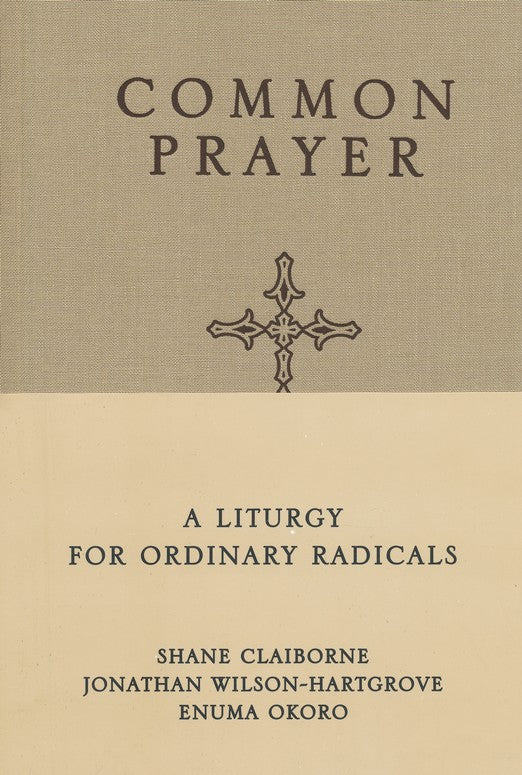 Common Prayer: A Liturgy for Ordinary Radicals by Shane Claiborne, Jonathan Wilson-Hartgrove, and Enuma Okoro
