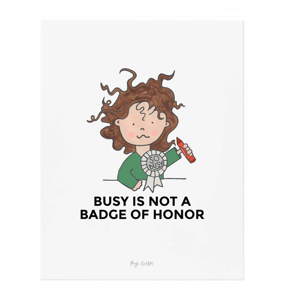 Art Printable - Busy Is Not A Badge of Honor