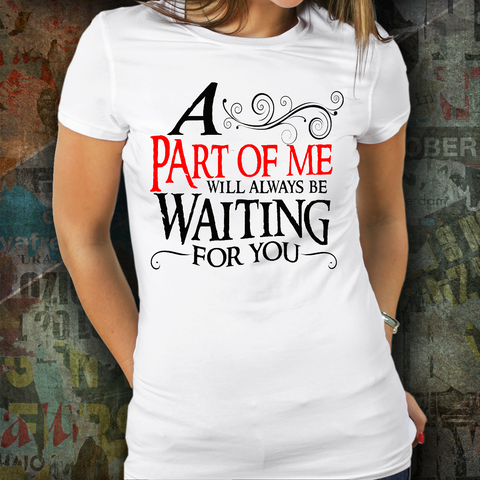A Part Of Me Will Always Be Waiting For You Shirt - White