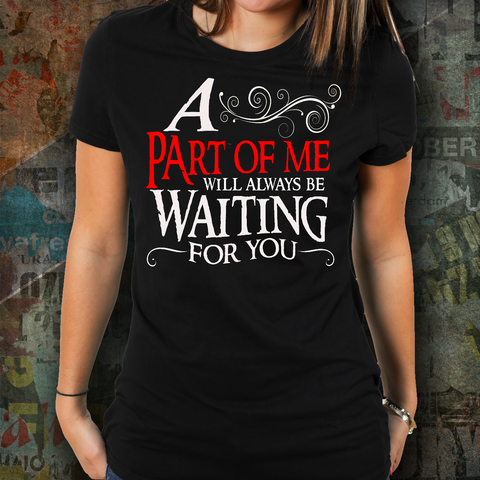 A Part Of Me Will Always Be Waiting For You Shirt - Black