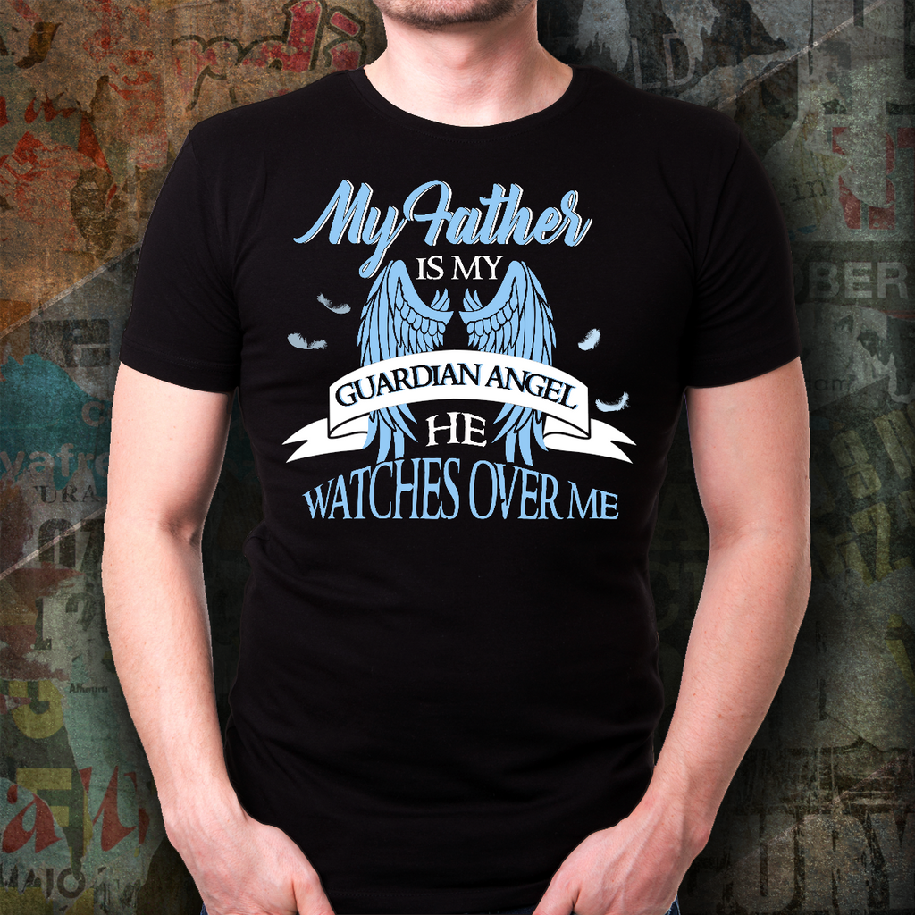 9d335e852 My Father Is My Guardian Angel She Watches Over Me Shirt – My ...