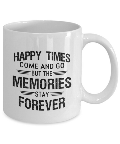 Mug Memories But And Forever Stay Happy Go The Times Come Ib6vYfm7gy