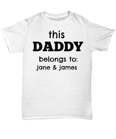 This Daddy Belongs To- Customize Shirt