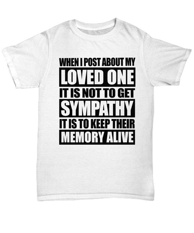 """Not To Get Sympathy But It Is To Keep Their Memory Alive"" Shirt"