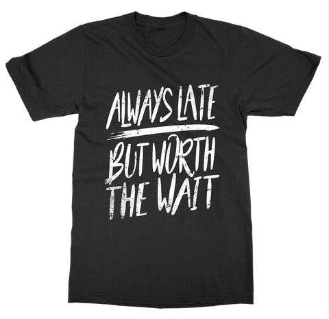 Always Late T-Shirt