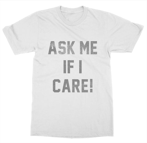 Ask Me If I Care T-Shirt