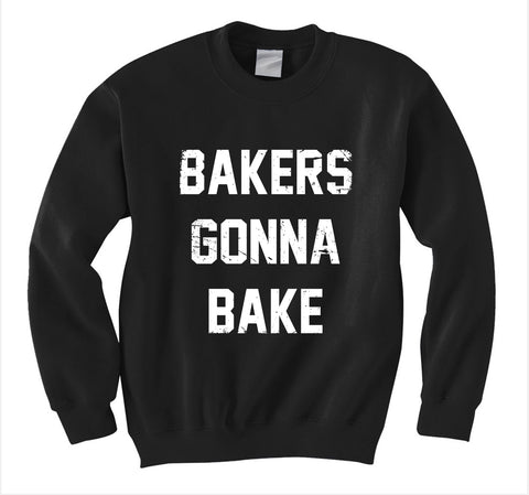 Bakers Gonna Bake Sweatshirt