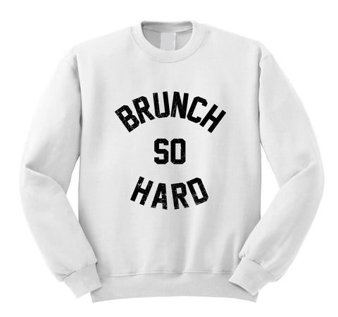 Brunch So Hard Sweatshirt