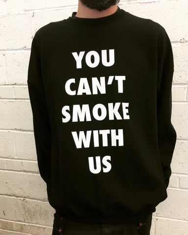 Can't Smoke with Us Sweatshirt