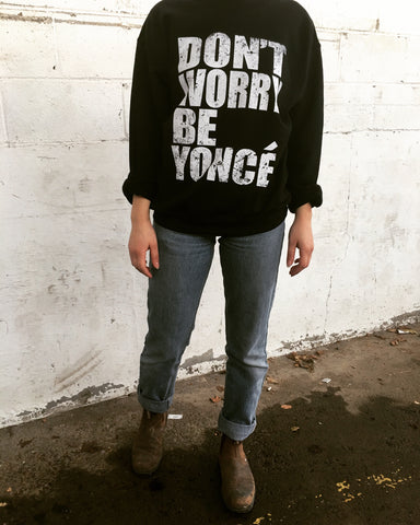 Don't Worry Be Yoncé Sweatshirt