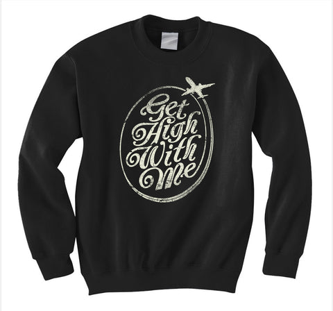 Get High with Me Sweatshirt