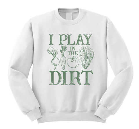 I Play in the Dirt Sweatshirt