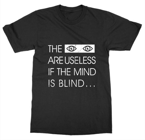 The Eyes are Useless T-Shirt
