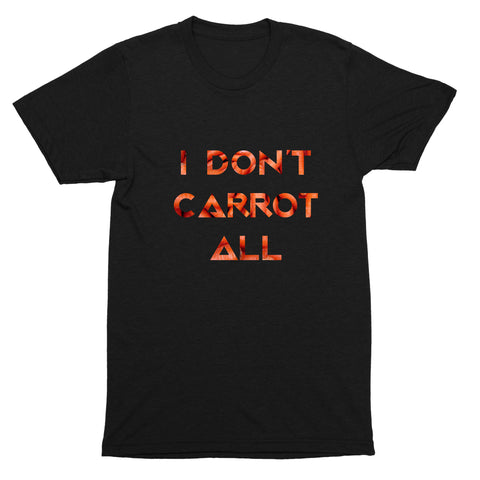 I Don't Carrot All T-Shirt
