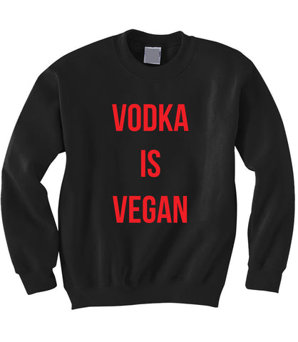 Vodka is Vegan Sweatshirt