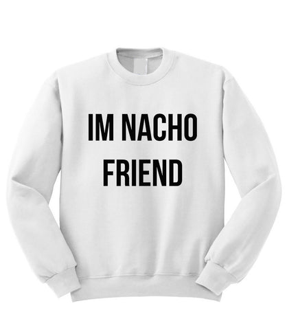 I'm Nacho Friend Sweatshirt