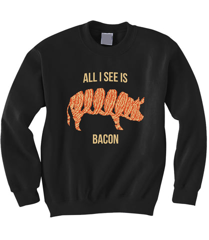 All I See is Bacon Sweatshirt