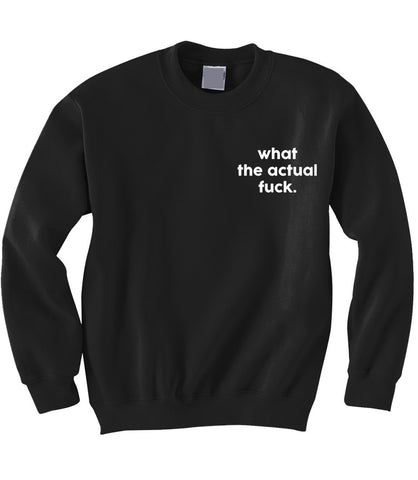 Actual Fuck Sweatshirt