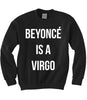 Beyonce is a Virgo Sweatshirt