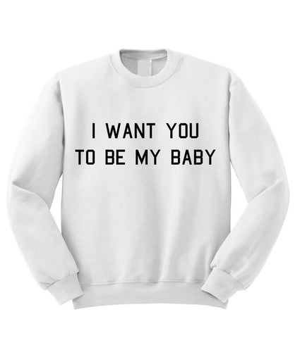 Be My Baby Sweatshirt
